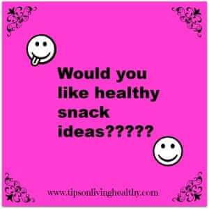 would you like healthy snack ideas